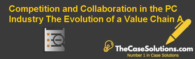 Competition and Collaboration in the PC Industry: The Evolution of a Value Chain (A) Case Solution